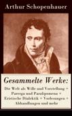 Gesammelte Werke: Die Welt als Wille und Vorstellung + Parerga und Paralipomena + Eristische Dialektik + Vorlesungen + Abhandlungen und mehr