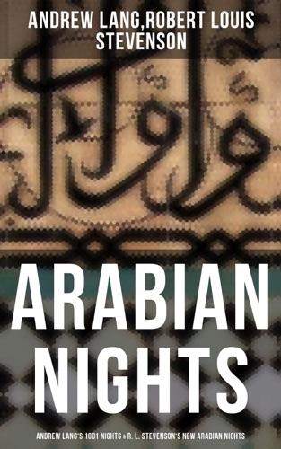 Andrew Lang & Robert Louis Stevenson - ARABIAN NIGHTS: Andrew Lang's 1001 Nights & R. L. Stevenson's New Arabian Nights