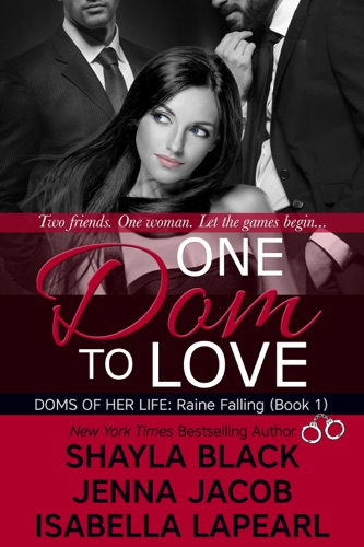 One Dom to Love - Shayla Black, Isabella LaPearl & Jenna Jacob - Shayla Black, Isabella LaPearl & Jenna Jacob
