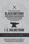 Standard Blacksmithing Horseshoeing And Wagon Making - Twelve Lessons In Elementary Blacksmithing Adapted To The Demand Of Schools And Colleges Of Mechanic Arts