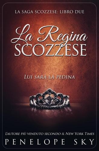 Penelope Sky - La Regina Scozzese