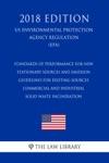 Standards Of Performance For New Stationary Sources And Emission Guidelines For Existing Sources - Commercial And Industrial Solid Waste Incineration US Environmental Protection Agency Regulation EPA 2018 Edition