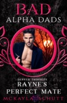 Raynes Perfect Mate  Bad Alpha Dads
