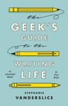 The Geeks Guide To The Writing Life