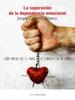 La Superación de la Dependencia Emocional - Jorge Castelló Blasco