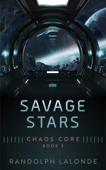 Savage Stars: Chaos Core Book 3