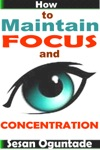 How To Maintain Focus And Concentration