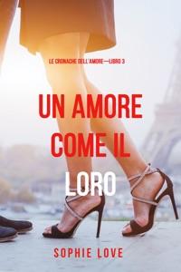 Una Amore come il Loro (Le Cronache dell'Amore—Libro 3) Book Cover