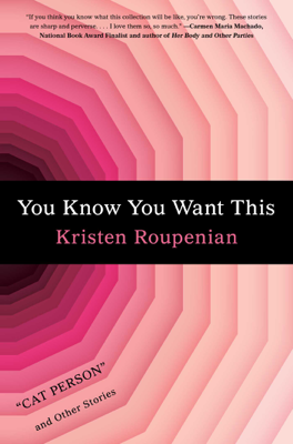 You Know You Want This - Kristen Roupenian book