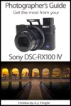 Photographers Guide - Get The Most From Your Sony DSC-RX100 IV