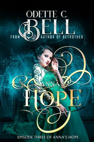 Odette C. Bell - Anna's Hope Episode Three