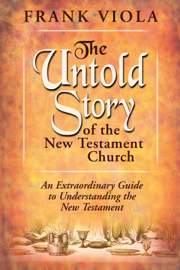 The Untold Story of the New Testament Church - Frank Viola book summary
