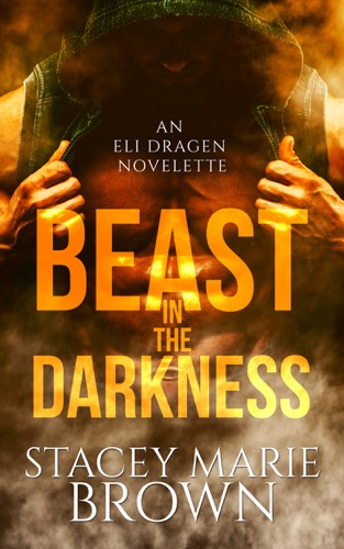 Beast In The Darkness (An Elighan Dragen Novelette) - Stacey Marie Brown - Stacey Marie Brown