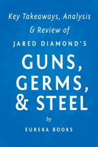 Guns, Germs, & Steel by Jared Diamond  Key Takeaways, Analysis & Review Book Cover