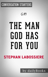 The Man God Has For You: 7 traits to Help You Determine Your Life Partner by Stephan Labossiere: Conversation Starters book