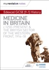 My Revision Notes Edexcel GCSE 9-1 History Medicine In Britain C1250-present And The British Sector Of The Western Front 1914-18