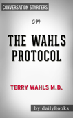 The Wahls Protocol: A Radical New Way to Treat All Chronic Autoimmune Conditions Using Paleo Principles by Terry Wahls M.D.:  Conversation Starters