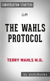 The Wahls Protocol: A Radical New Way to Treat All Chronic Autoimmune Conditions Using Paleo Principles by Terry Wahls M.D.: Conversation Starters book