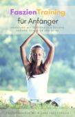 Faszientraining für Anfänger - Anleitung mit Übungen für Rücken, Nacken, Schulter und Beine