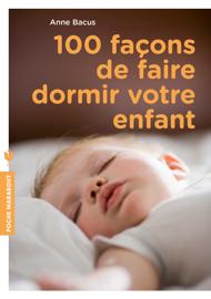 100 façons de faire dormir votre enfant