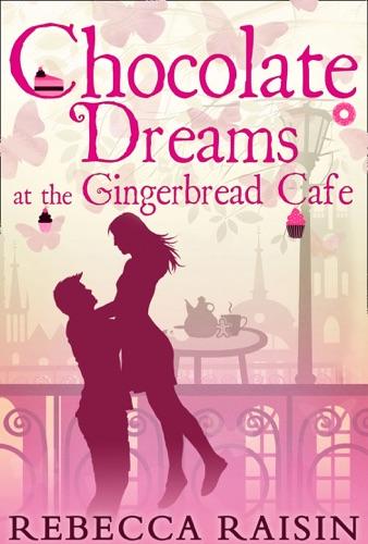 Rebecca Raisin - Chocolate Dreams At The Gingerbread Cafe