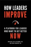 How Leaders Improve A Playbook For Leaders Who Want To Get Better Now