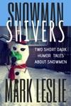 Snowman ShiversTwo Dark Humor Tales About Snowmen
