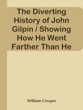 The Diverting History Of John Gilpin / Showing How He Went Farther Than He Intended, And Came Safe Home Again