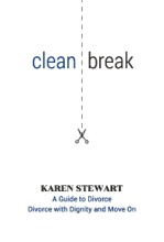 Clean Break A Guide To Divorce: Divorce With Dignity And Move On