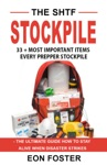 The SHTF Stockpile 33  Most Important Items  Every Prepper Stockpile - The Ultimate Guide How To Stay Alive When Disaster Strikes