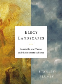 Elegy Landscapes Constable And Turner And The Intimate Sublime