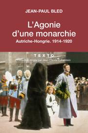 L'agonie d'une Monarchie, Autriche-Hongrie, 1914-1920