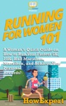 Running For Women 101 A Womans Quick Guide On How To Run Your Fastest 5K 10K Half Marathon Marathon And Achieve New Personal Records