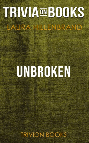Trivia-On-Books - Unbroken: A World War II Story of Survival, Resilience, and Redemption by Laura Hillenbrand (Trivia-On-Books)
