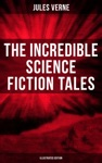 The Incredible Science Fiction Tales Of Jules Verne Illustrated Edition