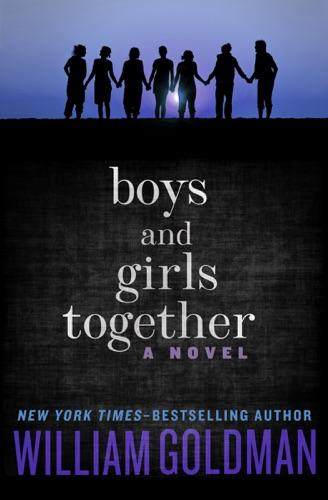 William Goldman - Boys and Girls Together
