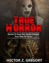 True  Horror Stories To Keep You Awake Tonight True Tales Of Terror