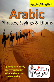 Arabic Phrases, Sayings & Idioms: Fast Arabic to Enrich your Language Now