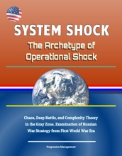 System Shock: The Archetype of Operational Shock - Chaos, Deep Battle, and Complexity Theory in the Gray Zone, Examination of Russian War Strategy from First World War Era