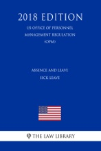 Absence and Leave - Sick Leave (US Office of Personnel Management Regulation) (OPM) (2018 Edition)