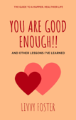 You Are Good Enough!! - And Other Lessons I've Learned
