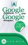 Google AdWords And Google Analytics Understanding The Fundamentals Of Google