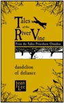 Tales Of The River Vine Dandelion Of Defiance