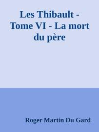 LES THIBAULT - TOME VI - LA MORT DU PèRE