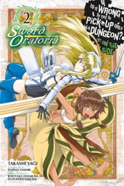 Is It Wrong to Try to Pick Up Girls in a Dungeon? On the Side: Sword Oratoria, Vol. 2 (manga) PDF Download