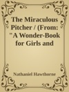 The Miraculous Pitcher  From A Wonder-Book For Girls And Boys