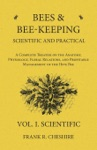Bees And Bee-Keeping Scientific And Practical - A Complete Treatise On The Anatomy Physiology Floral Relations And Profitable Management Of The Hive Bee - Vol I Scientific