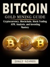 Bitcoin Gold Mining Guide Cryptocurrency Blockchain Stock Trading ATM Analysis And Investing Mastery