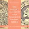 The Mayans Calendars And Advanced Writing System - History Books Age 9-12  Childrens History Books