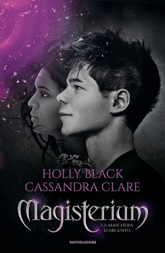 Cassandra Clare & Holly Black - Magisterium - 4. La maschera d'argento